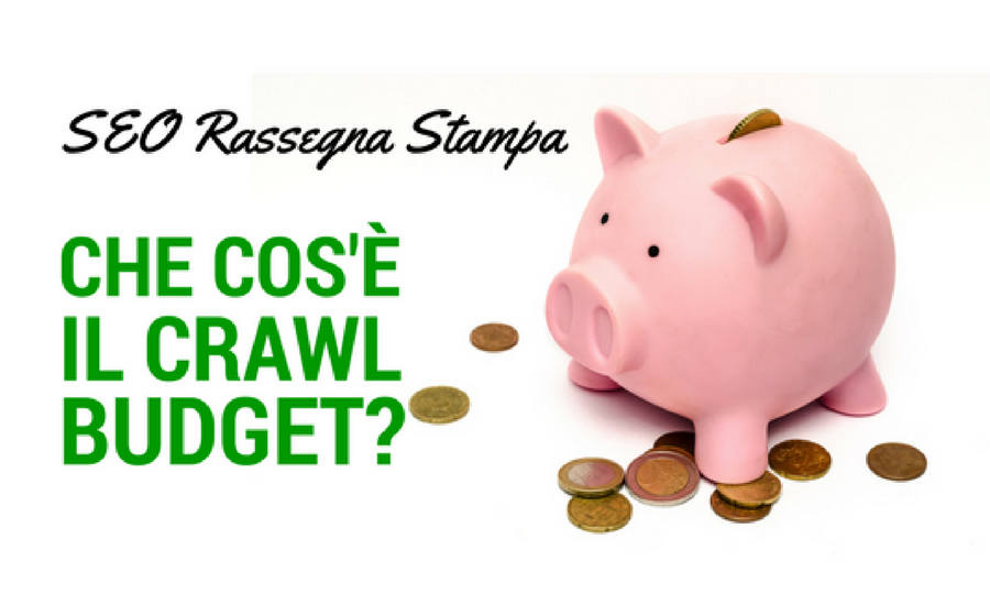 seo rassegna stampa - crawl budget